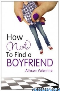 Download ebook How (Not) to Find a Boyfriend by Allyson Valentine (.ePUB)