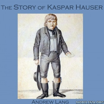 The Story of Kaspar Hauser by Andrew Lang