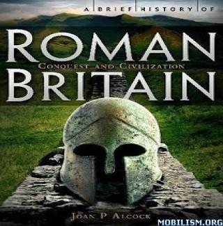 History of Roman Britain by Joan P. Alcock