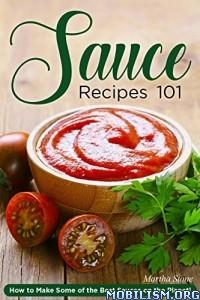 Download ebook Sauce Recipes 101 by Martha Stone (.ePUB)+