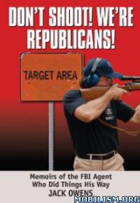 Download Don't Shoot, We're Republicans by Jack Owens (.ePUB)