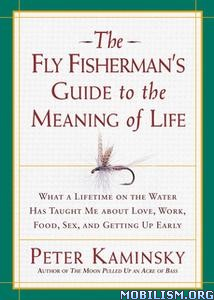 Fly Fisherman's Guide to the Meaning of Life by Peter Kaminsky