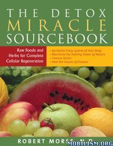 The Detox Miracle Sourcebook by Robert Morse, N.D.
