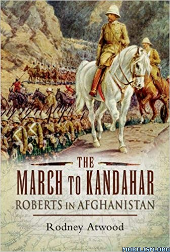 The March to Kandahar: Roberts in Afghanistan by Rodney Atwood