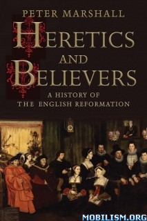 Download ebook Heretics & Believers by Peter Marshall (.ePUB)