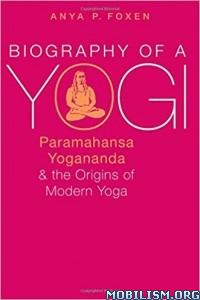 Download ebook Biography Of A Yogi by Anya P. Foxen (.PDF)