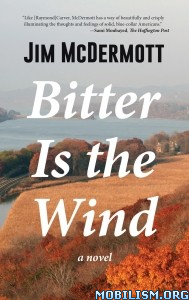 Download ebook Bitter Is the Wind: A Novel by Jim McDermott (.ePUB)