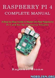 Raspberry PI 4 Complete Manual by Raphael Stone