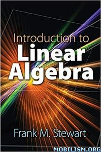 Introduction to Linear Algebra by Frank M. Stewart