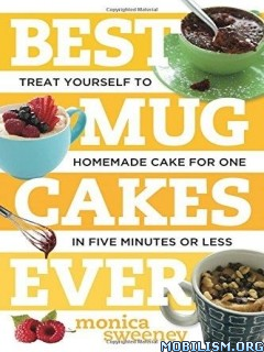 Best Mug Cakes Ever by Monica Sweeney