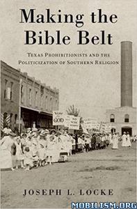 Download ebook Making the Bible Belt by Joseph L. Locke(.PDF)