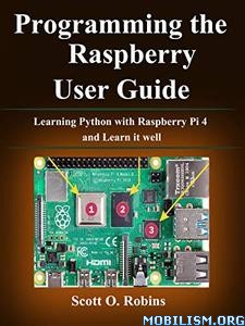 Programming the Raspberry Pi 4 by Scott O. Robins