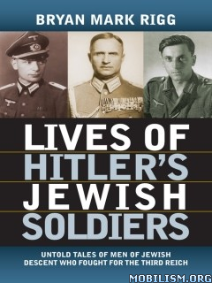 Download ebook Lives of Hitler's Jewish Soldiers by Bryan Mark Rigg (.ePUB)
