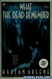 Download What the Dead Remember by Harlan Greene (.ePUB)(.MOBI)