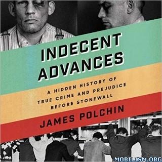 Indecent Advances by James Polchin