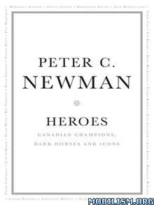 Download ebook Heroes by Peter C. Newman (.ePUB)
