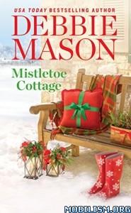 Download ebook Mistletoe Cottage by Debbie Mason (.ePUB)