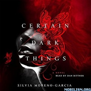 Download Certain Dark Things by Silvia Moreno-Garcia (.M4B)