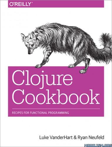 Clojure Cookbook: Recipes by Luke VanderHart, Ryan Neufeld  +