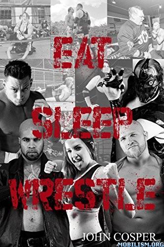 Download Eat, Sleep, Wrestle by John Cosper (.PDF)