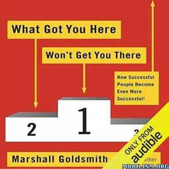 What Got You Here Won't Get You There by Marshall Goldsmith +