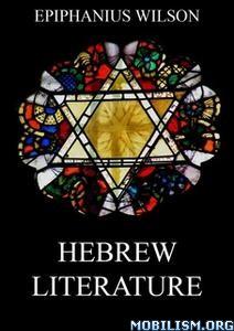 Hebrew Literature by Epiphanius Wilson