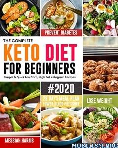 Complete Keto Diet for Beginners #2020 by Messiah Harris  +