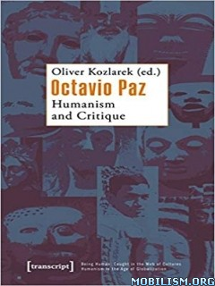 Octavio Paz: Humanism and Critique by Oliver Kozlarek