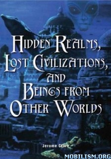 Download Hidden Realms, Lost Civilizations by Jerome Clark (.PDF)