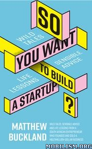 So You Want to Build a Startup by Matthew Buckland