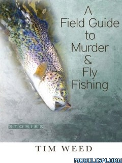 Download A Field Guide to Murder & Fly Fishing by Tim Weed (.ePUB)