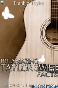 101 Amazing Taylor Swift Facts by Frankie Taylor