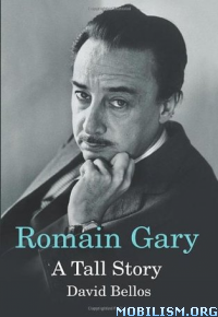Romain Gary: A Tall Story by David Bellos  +