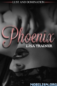 Download ebook Phoenix: Lust & Domination by Lisa Trainer (.ePUB)+