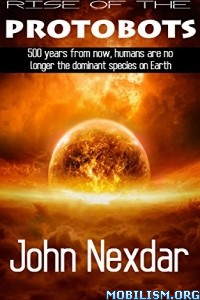 Download ebook Rise of the Protobots by John Nexdar (.ePUB)