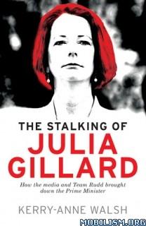 Download ebook The Stalking of Julia Gillard by Kerry-Anne Walsh (.ePUB)