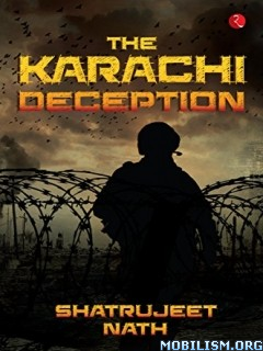 Download ebook The Karachi Deception by Shatrujeet Nath (.ePUB)(.AZW3)
