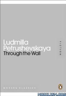Download ebook Through the Wall by Ludmilla Petrushevskaya (.ePUB)