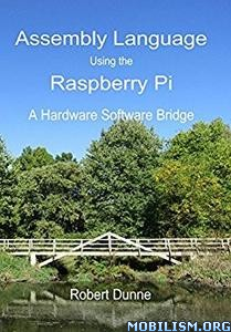 Download ebook Assembly Language Using Raspberry Pi by Robert Dunne (.PDF)