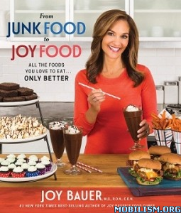 From Junk Food to Joy Food by Joy Bauer