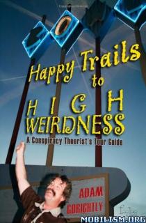 Download ebook Happy Trails to High Weirdness by Adam Gorightly (.ePUB)