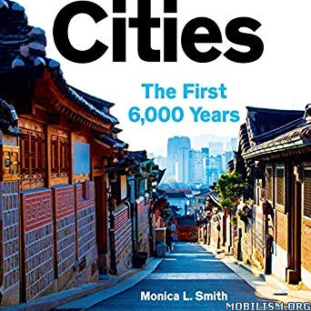 Cities: The First 6,000 Years by Monica L. Smith