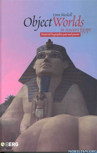 Object Worlds in Ancient Egypt by Lynn Meskell  +