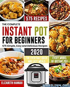Complete Instant Pot for Beginners 2020 by Elizabeth Hannah  +