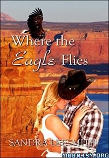 Download Where The Eagle Flies by Sandra Leesmith (.ePUB)