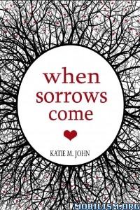 Download ebook When Sorrows Come by Katie M. John (.ePUB)