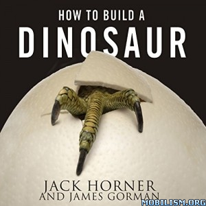 How to Build a Dinosaur by Jack Horner, James Gorman