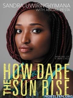 Download How Dare the Sun Rise by Sandra Uwiringiyimana (.ePUB)