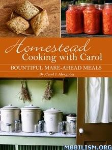 Homestead Cooking by Carol J. Alexander