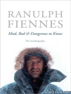 Download ebook Mad, Bad & Dangerous to Know by Ranulph Fiennes (.ePUB)+